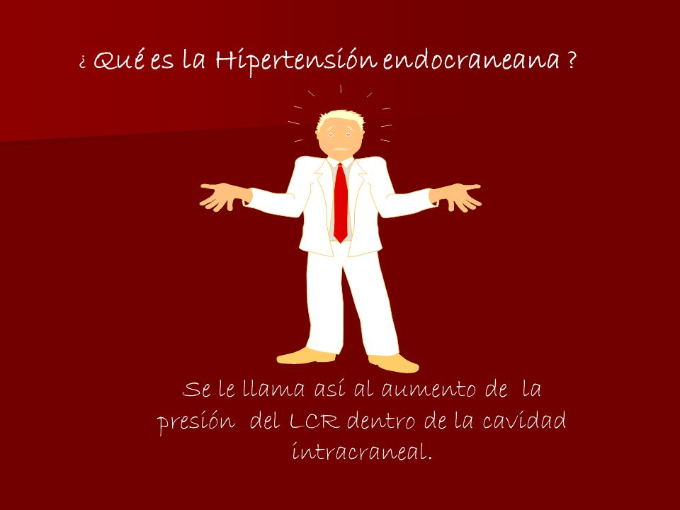 ¿ Qué es la Hipertensión endocraneana .