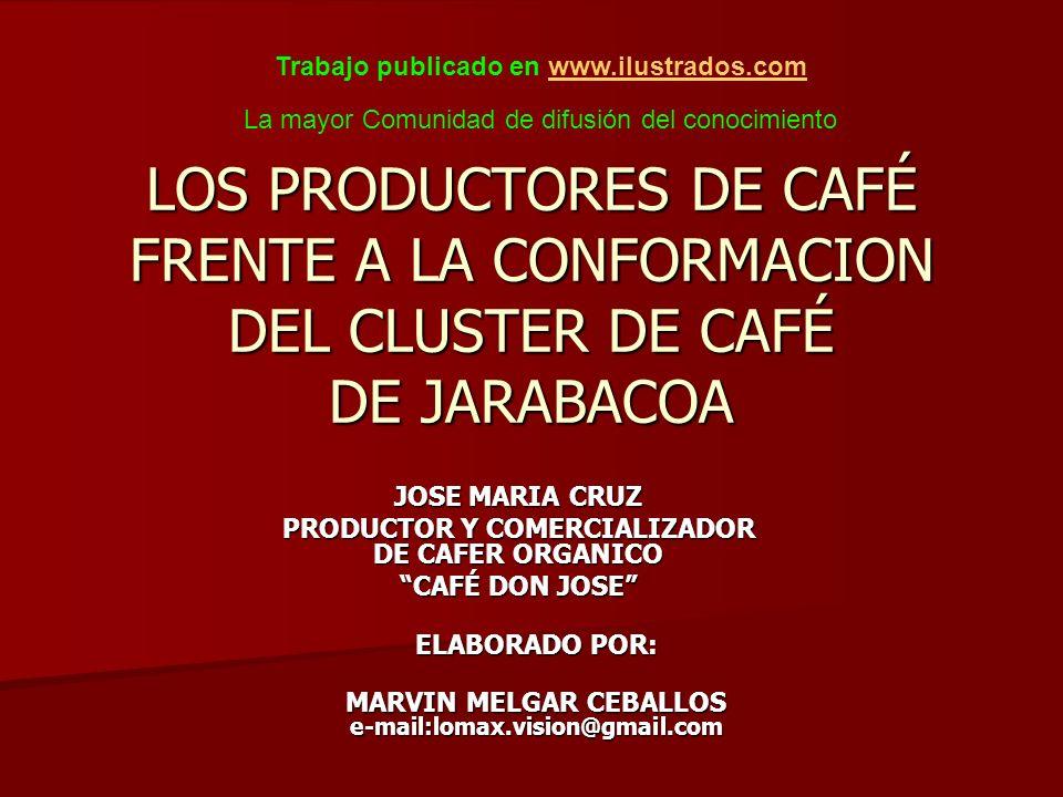 LOS PRODUCTORES DE CAFÉ FRENTE A LA CONFORMACION DEL CLUSTER DE CAFÉ DE JARABACOA JOSE MARIA CRUZ PRODUCTOR Y COMERCIALIZADOR DE CAFER ORGANICO CAFÉ D