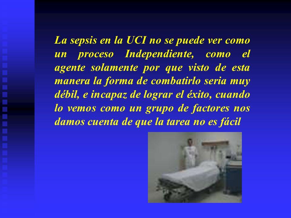 La sepsis en la UCI no se puede ver como un proceso Independiente, como el agente solamente por que visto de esta manera la forma de combatirlo seria