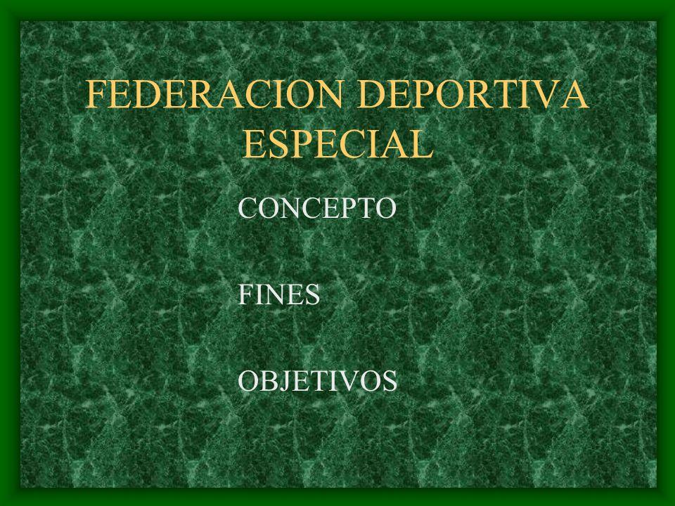 FEDERACION DEPORTIVA ESPECIAL CONCEPTO FINES OBJETIVOS