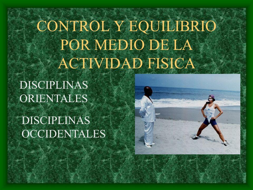 CONTROL Y EQUILIBRIO POR MEDIO DE LA ACTIVIDAD FISICA DISCIPLINAS ORIENTALES DISCIPLINAS OCCIDENTALES