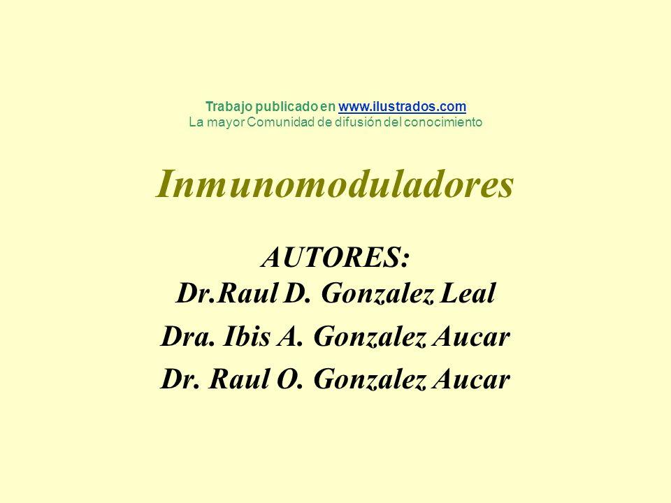 Inmunomoduladores AUTORES: Dr.Raul D. Gonzalez Leal Dra. Ibis A. Gonzalez Aucar Dr. Raul O. Gonzalez Aucar Trabajo publicado en www.ilustrados.comwww.