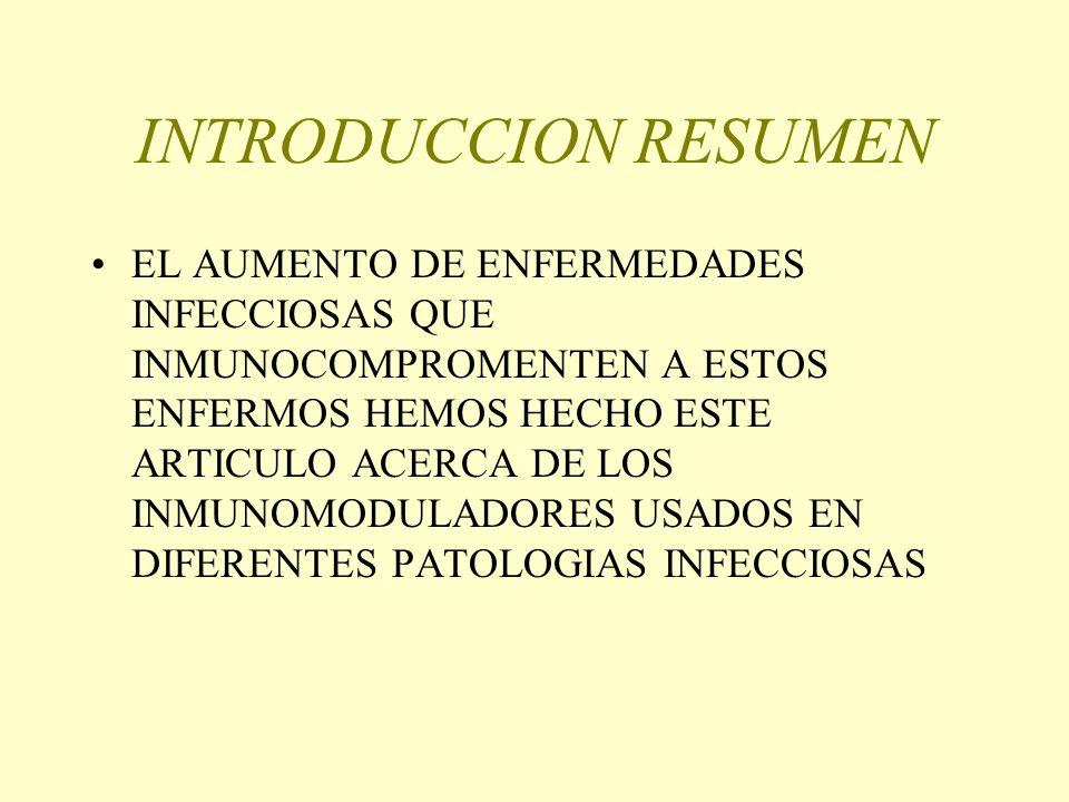 INTRODUCCION RESUMEN EL AUMENTO DE ENFERMEDADES INFECCIOSAS QUE INMUNOCOMPROMENTEN A ESTOS ENFERMOS HEMOS HECHO ESTE ARTICULO ACERCA DE LOS INMUNOMODU