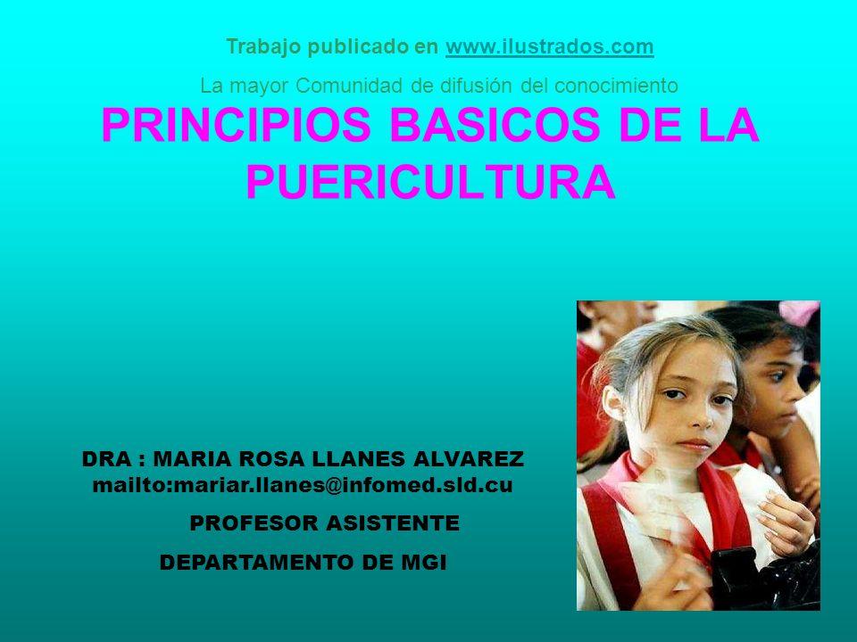 PRINCIPIOS BASICOS DE LA PUERICULTURA DRA : MARIA ROSA LLANES ALVAREZ mailto:mariar.llanes@infomed.sld.cu PROFESOR ASISTENTE DEPARTAMENTO DE MGI Traba
