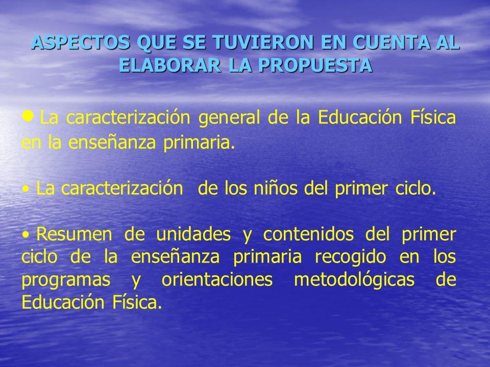 ASPECTOS QUE SE TUVIERON EN CUENTA AL ELABORAR LA PROPUESTA La caracterización general de la Educación Física en la enseñanza primaria. La caracteriza