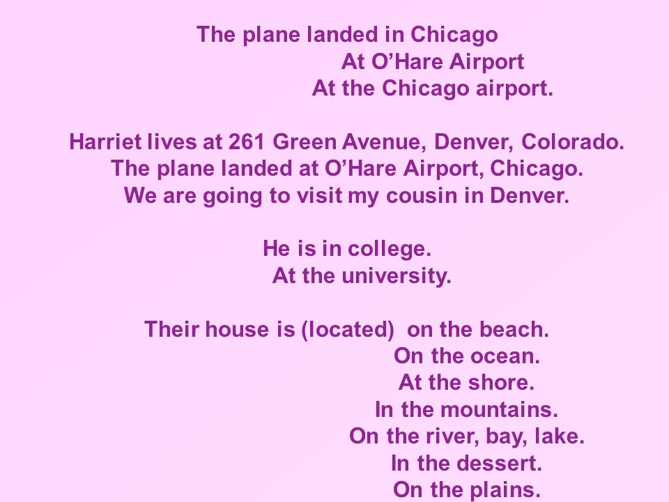 The plane landed in Chicago At OHare Airport At the Chicago airport. Harriet lives at 261 Green Avenue, Denver, Colorado. The plane landed at OHare Ai