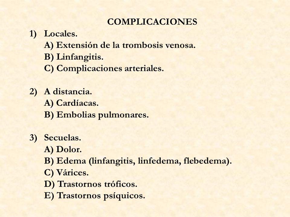 COMPLICACIONES 1)Locales. A) Extensión de la trombosis venosa. B) Linfangitis. C) Complicaciones arteriales. 2)A distancia. A) Cardíacas. B) Embolias