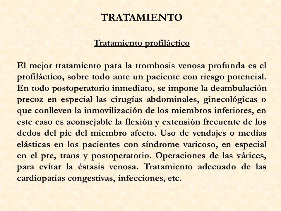 TRATAMIENTO Tratamiento profiláctico El mejor tratamiento para la trombosis venosa profunda es el profiláctico, sobre todo ante un paciente con riesgo