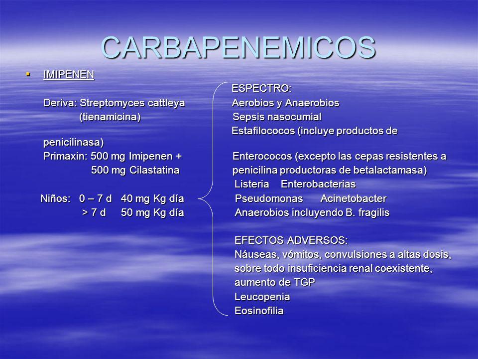 CARBAPENEMICOS IMIPENEN IMIPENEN ESPECTRO: ESPECTRO: Deriva: Streptomyces cattleya Aerobios y Anaerobios Deriva: Streptomyces cattleya Aerobios y Anae