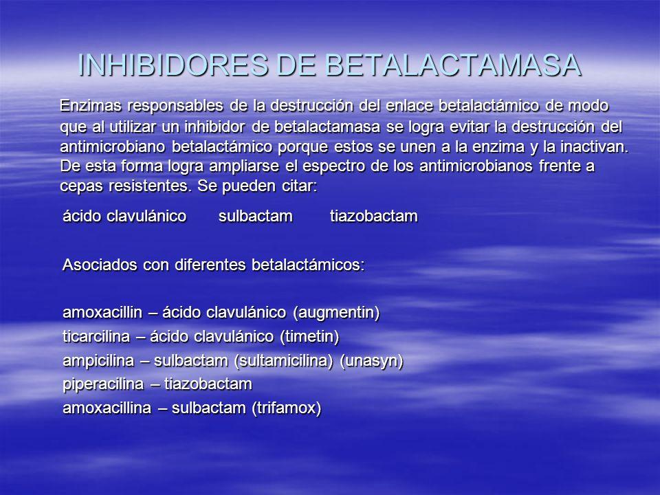 INHIBIDORES DE BETALACTAMASA Enzimas responsables de la destrucción del enlace betalactámico de modo que al utilizar un inhibidor de betalactamasa se