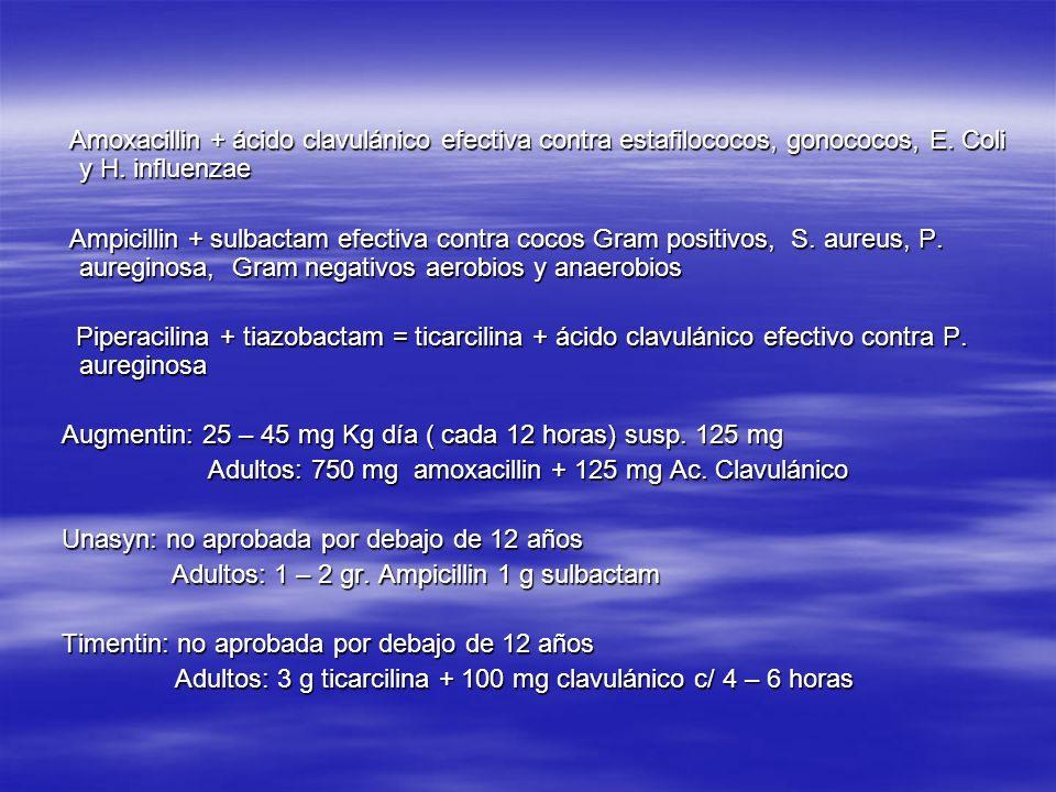 Amoxacillin + ácido clavulánico efectiva contra estafilococos, gonococos, E. Coli y H. influenzae Amoxacillin + ácido clavulánico efectiva contra esta
