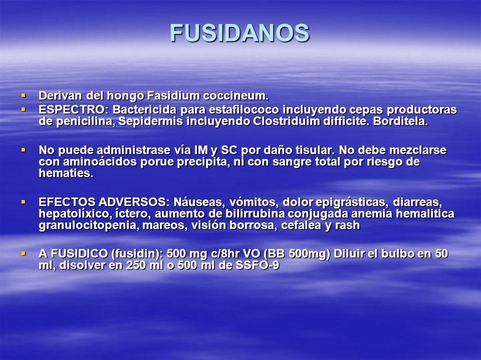 FUSIDANOS Derivan del hongo Fasidium coccineum. Derivan del hongo Fasidium coccineum. ESPECTRO: Bactericida para estafilococo incluyendo cepas product
