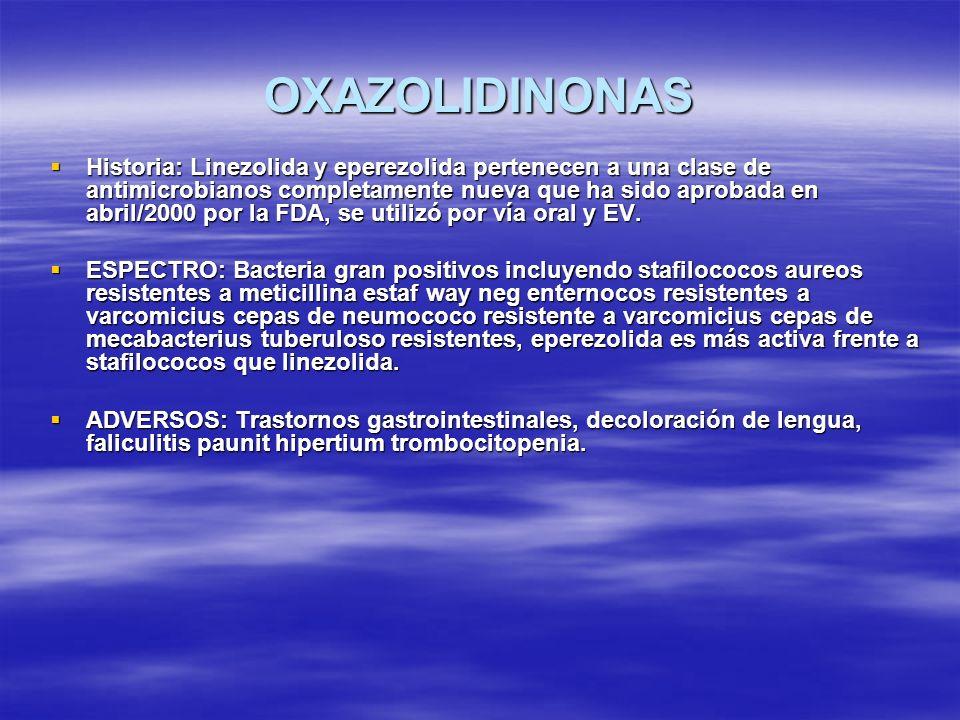 OXAZOLIDINONAS Historia: Linezolida y eperezolida pertenecen a una clase de antimicrobianos completamente nueva que ha sido aprobada en abril/2000 por