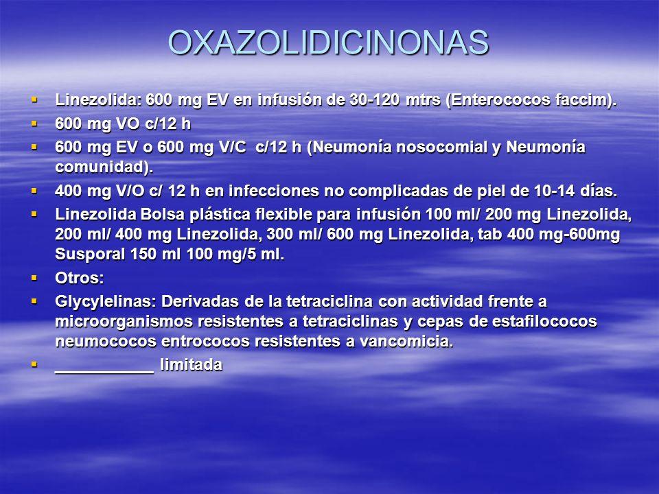 OXAZOLIDICINONAS Linezolida: 600 mg EV en infusión de 30-120 mtrs (Enterococos faccim). Linezolida: 600 mg EV en infusión de 30-120 mtrs (Enterococos