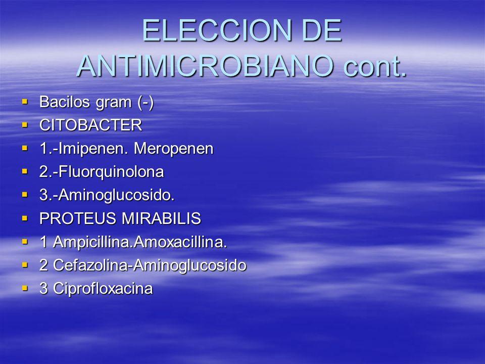ELECCION DE ANTIMICROBIANO cont. Bacilos gram (-) Bacilos gram (-) CITOBACTER CITOBACTER 1.-Imipenen. Meropenen 1.-Imipenen. Meropenen 2.-Fluorquinolo