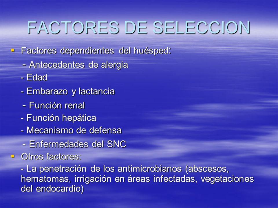 FACTORES DE SELECCION Factores dependientes del huésped : Factores dependientes del huésped : - Antecedentes de alergia - Antecedentes de alergia - Ed