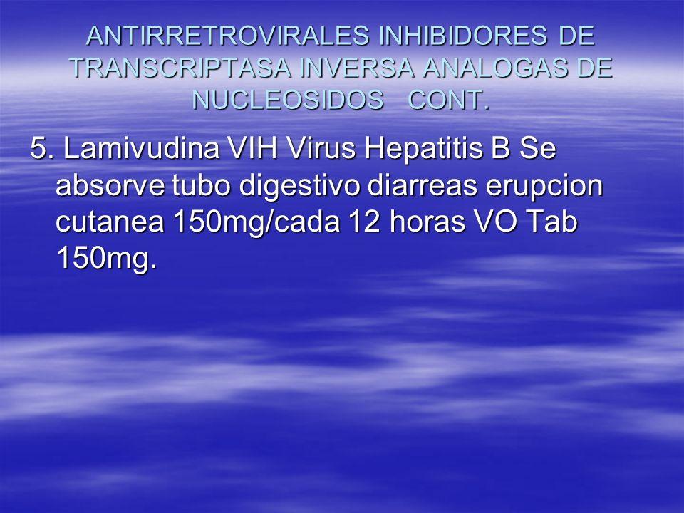 ANTIRRETROVIRALES INHIBIDORES DE TRANSCRIPTASA INVERSA ANALOGAS DE NUCLEOSIDOS CONT. 5. Lamivudina VIH Virus Hepatitis B Se absorve tubo digestivo dia