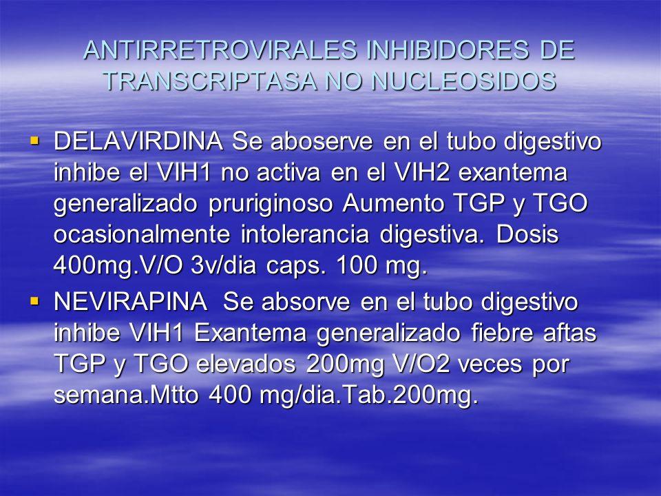 ANTIRRETROVIRALES INHIBIDORES DE TRANSCRIPTASA NO NUCLEOSIDOS DELAVIRDINA Se aboserve en el tubo digestivo inhibe el VIH1 no activa en el VIH2 exantem