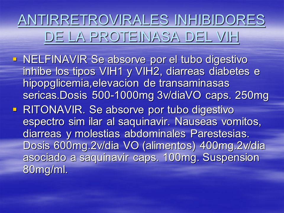 ANTIRRETROVIRALES INHIBIDORES DE LA PROTEINASA DEL VIH NELFINAVIR Se absorve por el tubo digestivo inhibe los tipos VIH1 y VIH2, diarreas diabetes e h