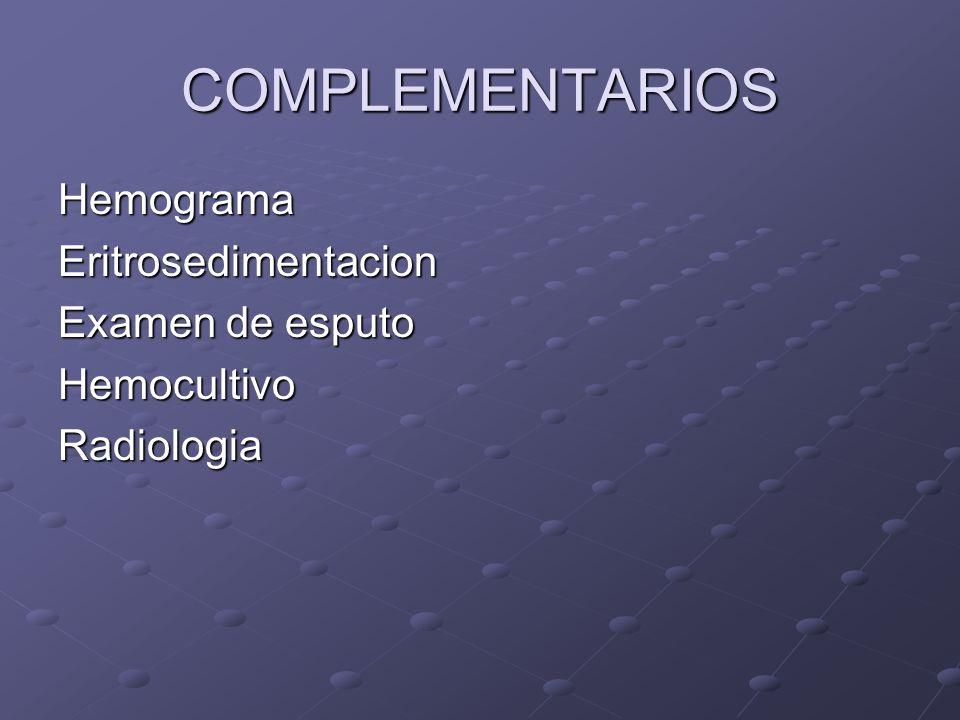 COMPLEMENTARIOS HemogramaEritrosedimentacion Examen de esputo HemocultivoRadiologia