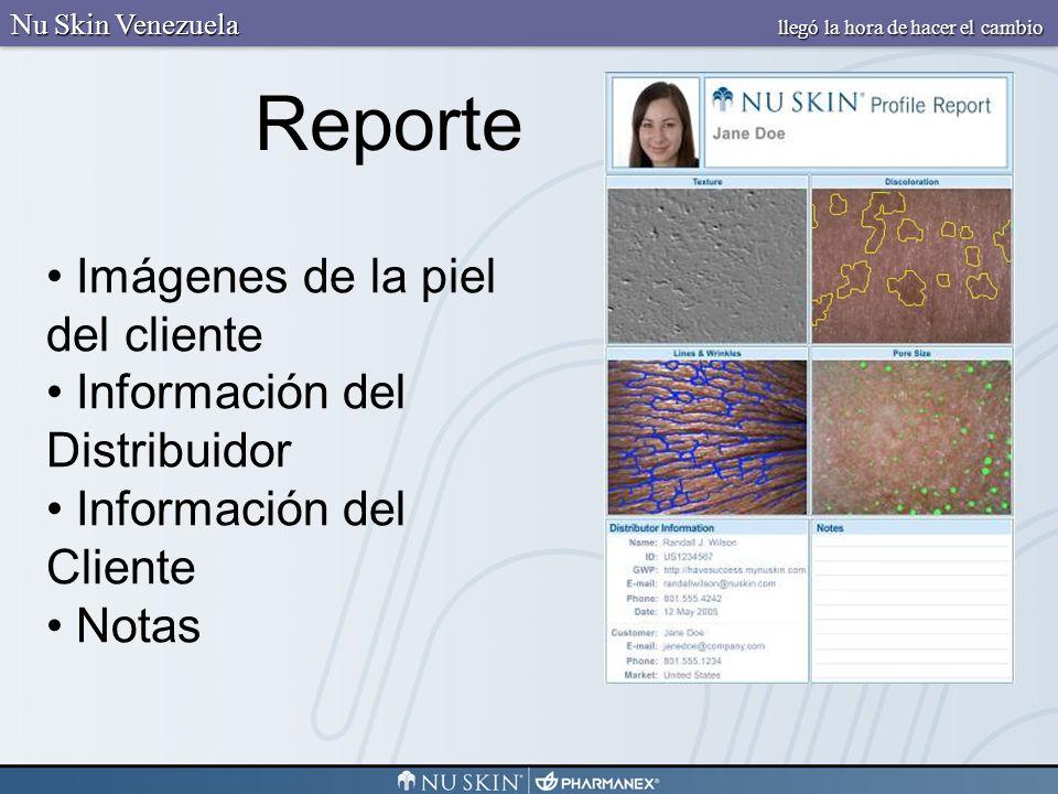 Imágenes de la piel del cliente Información del Distribuidor Información del Cliente Notas Reporte Nu Skin Venezuela llegó la hora de hacer el cambio