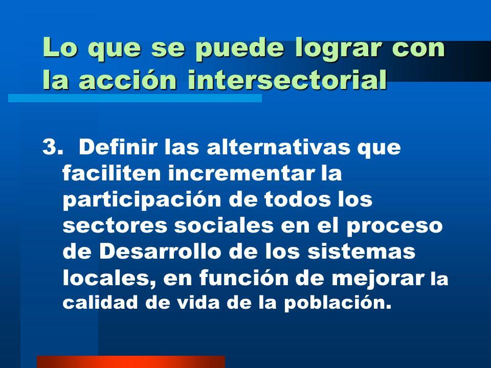 Lo que se puede lograr con la acción intersectorial 1. Fortalecer la Capacidad Gerencial de los equipos de Dirección de los sistemas locales e Institu