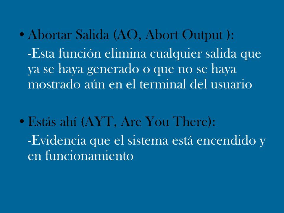 Abortar Salida (AO, Abort Output ): -Esta función elimina cualquier salida que ya se haya generado o que no se haya mostrado aún en el terminal del us