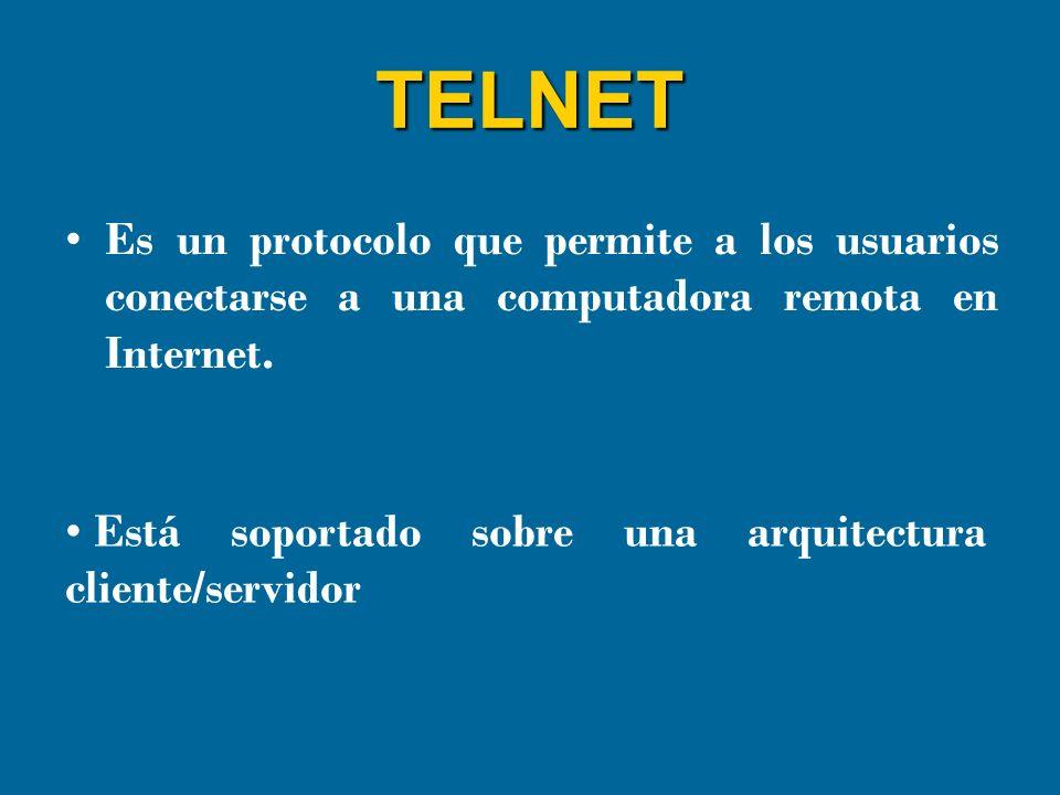 TELNET Es un protocolo que permite a los usuarios conectarse a una computadora remota en Internet. Está soportado sobre una arquitectura cliente/servi