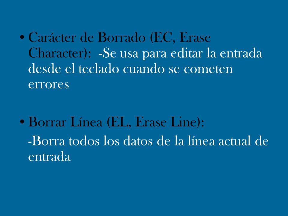Carácter de Borrado (EC, Erase Character): -Se usa para editar la entrada desde el teclado cuando se cometen errores Borrar Línea (EL, Erase Line): -B