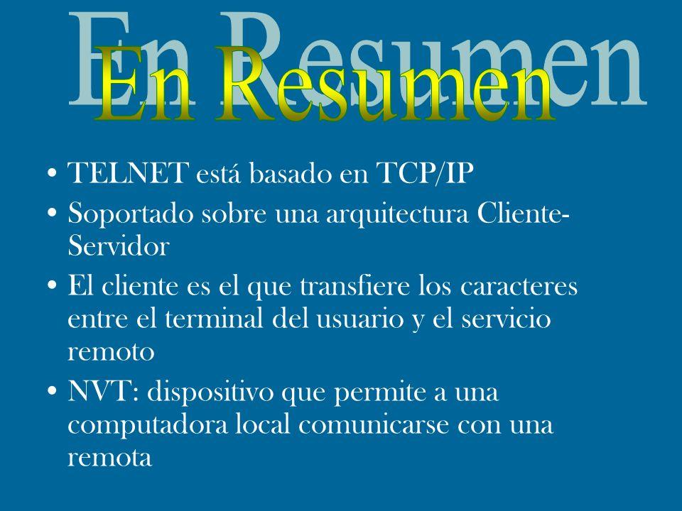 TELNET está basado en TCP/IP Soportado sobre una arquitectura Cliente- Servidor El cliente es el que transfiere los caracteres entre el terminal del u