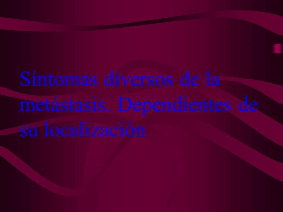 Síntomas diversos de la metástasis. Dependientes de su localización