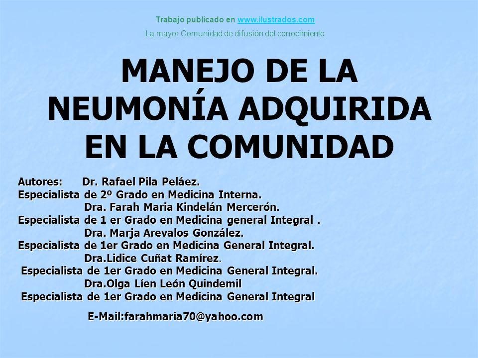 MANEJO DE LA NEUMONÍA ADQUIRIDA EN LA COMUNIDAD Autores: Dr. Rafael Pila Peláez. Especialista de 2º Grado en Medicina Interna. Dra. Farah Maria Kindel