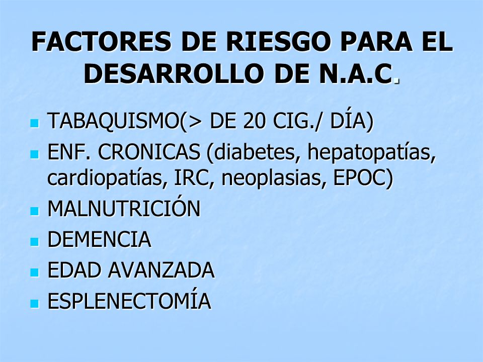 FACTORES DE RIESGO PARA EL DESARROLLO DE N.A.C. TABAQUISMO(> DE 20 CIG./ DÍA) TABAQUISMO(> DE 20 CIG./ DÍA) ENF. CRONICAS (diabetes, hepatopatías, car