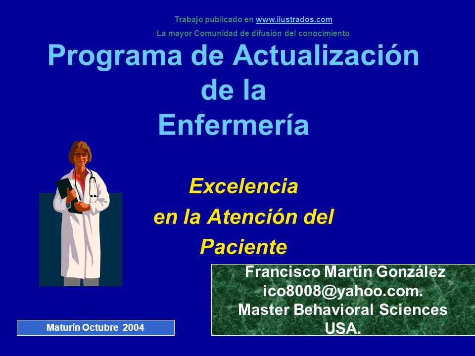 Programa de Actualización de la Enfermería Excelencia en la Atención del Paciente Francisco Martin González ico8008@yahoo.com. Master Behavioral Scien