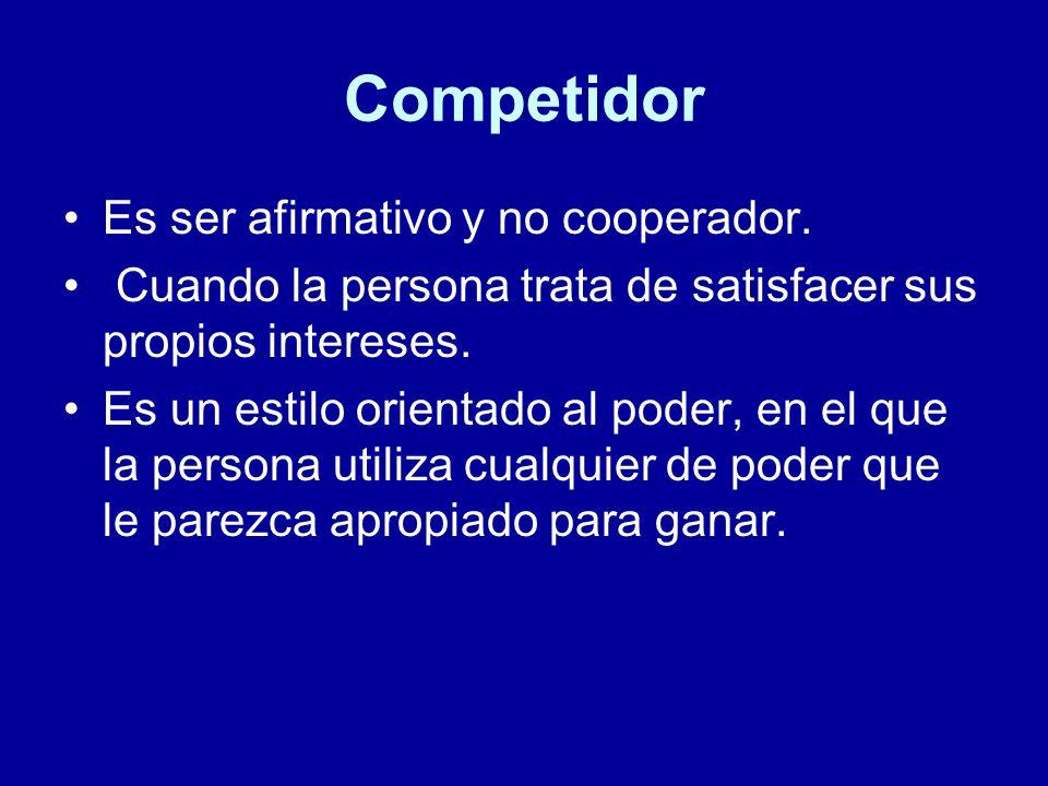 Competidor Es ser afirmativo y no cooperador. Cuando la persona trata de satisfacer sus propios intereses. Es un estilo orientado al poder, en el que
