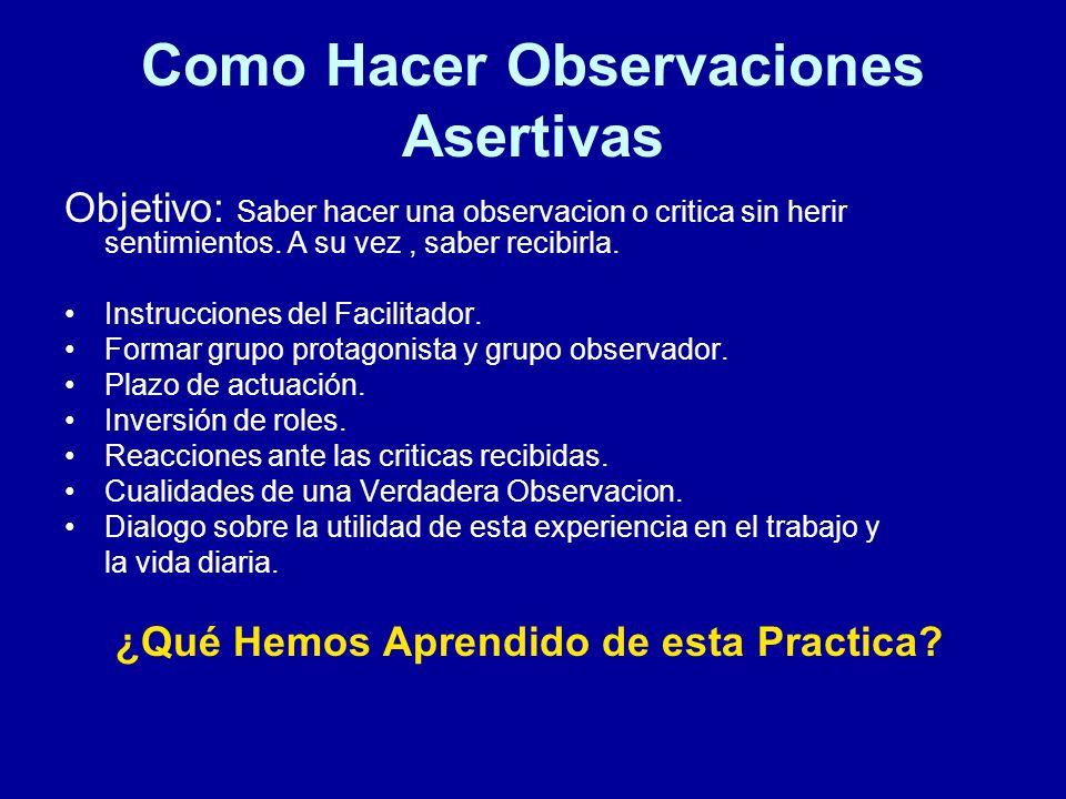 Como Hacer Observaciones Asertivas Objetivo: Saber hacer una observacion o critica sin herir sentimientos. A su vez, saber recibirla. Instrucciones de