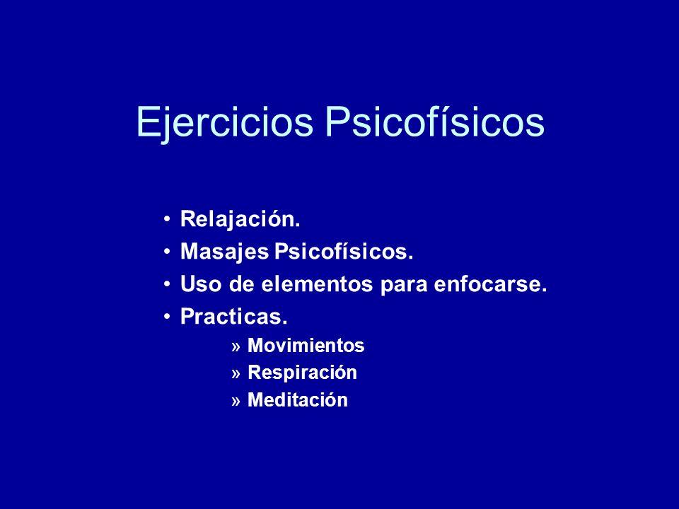 Ejercicios Psicofísicos Relajación. Masajes Psicofísicos. Uso de elementos para enfocarse. Practicas. »Movimientos »Respiración »Meditación