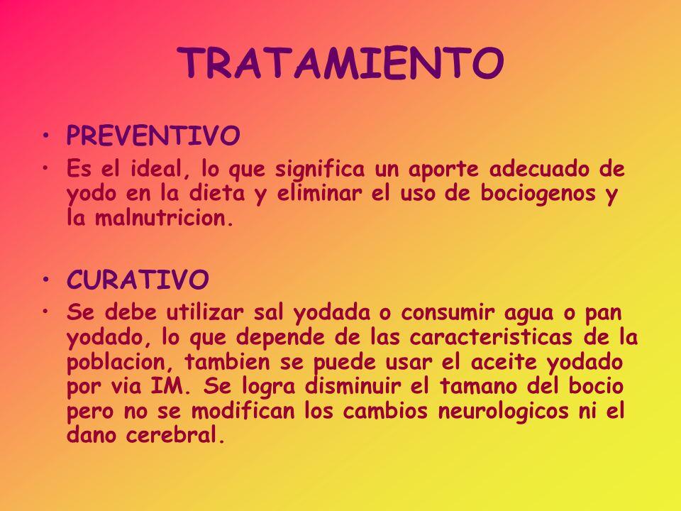 TRATAMIENTO PREVENTIVO Es el ideal, lo que significa un aporte adecuado de yodo en la dieta y eliminar el uso de bociogenos y la malnutricion. CURATIV