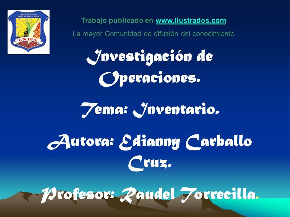 Investigación de Operaciones. Tema: Inventario. Autora: Edianny Carballo Cruz. Profesor: Raudel Torrecilla. Trabajo publicado en www.ilustrados.comwww