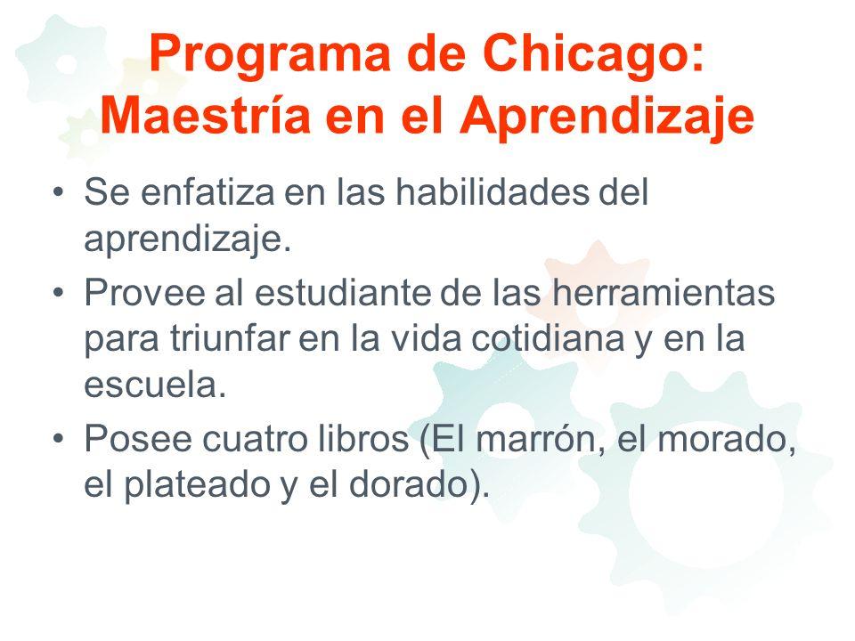 Programa de Chicago: Maestría en el Aprendizaje Se enfatiza en las habilidades del aprendizaje. Provee al estudiante de las herramientas para triunfar
