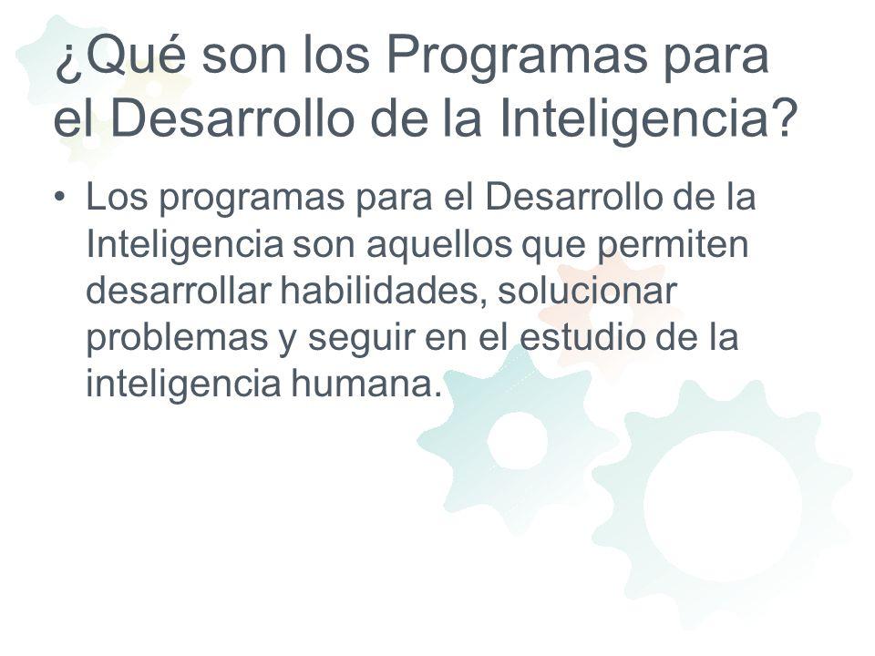 ¿Qué son los Programas para el Desarrollo de la Inteligencia? Los programas para el Desarrollo de la Inteligencia son aquellos que permiten desarrolla