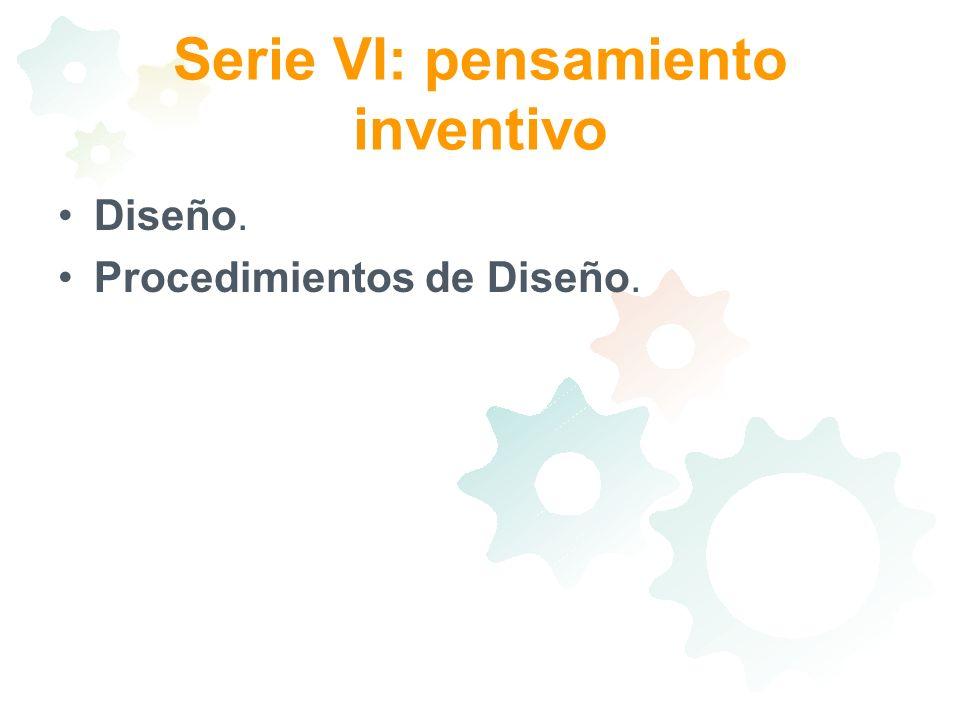 Serie VI: pensamiento inventivo Diseño. Procedimientos de Diseño.