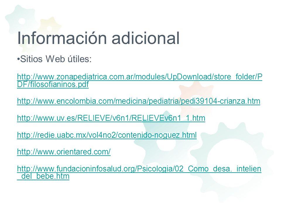 Información adicional Sitios Web útiles: http://www.zonapediatrica.com.ar/modules/UpDownload/store_folder/P DF/filosofianinos.pdf http://www.encolombi