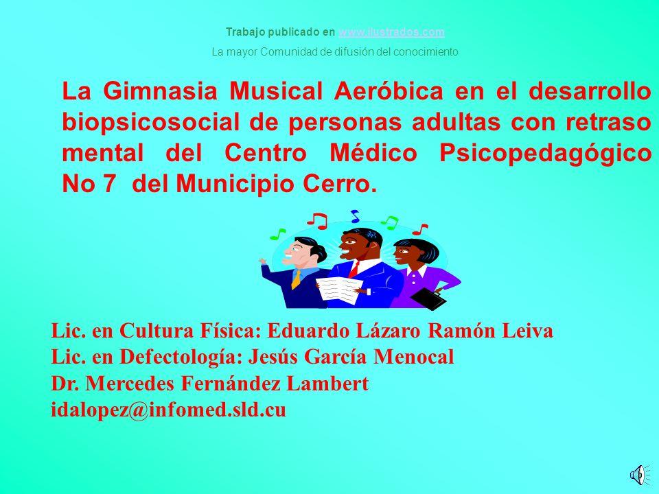 La Gimnasia Musical Aeróbica en el desarrollo biopsicosocial de personas adultas con retraso mental del Centro Médico Psicopedagógico No 7 del Municip