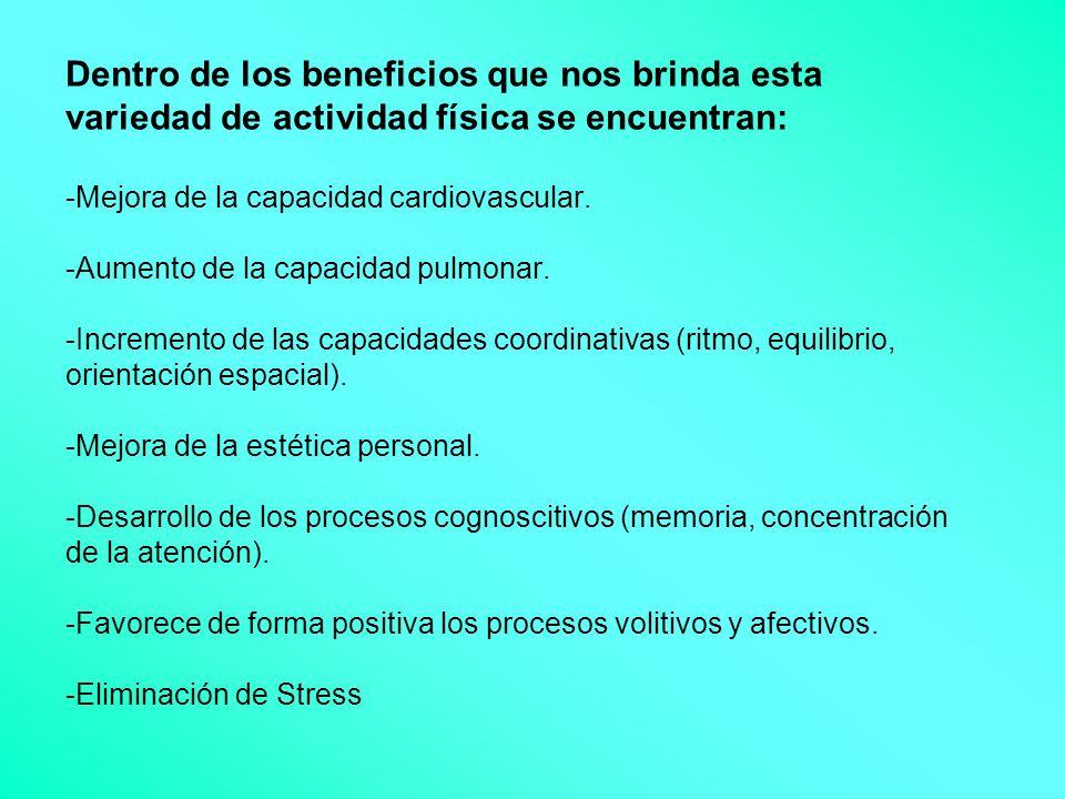 Dentro de los beneficios que nos brinda esta variedad de actividad física se encuentran: -Mejora de la capacidad cardiovascular. -Aumento de la capaci