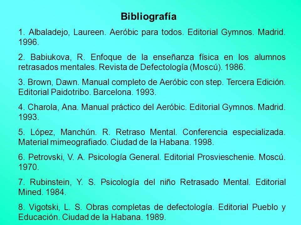 Bibliografía 1. Albaladejo, Laureen. Aeróbic para todos. Editorial Gymnos. Madrid. 1996. 2. Babiukova, R. Enfoque de la enseñanza física en los alumno