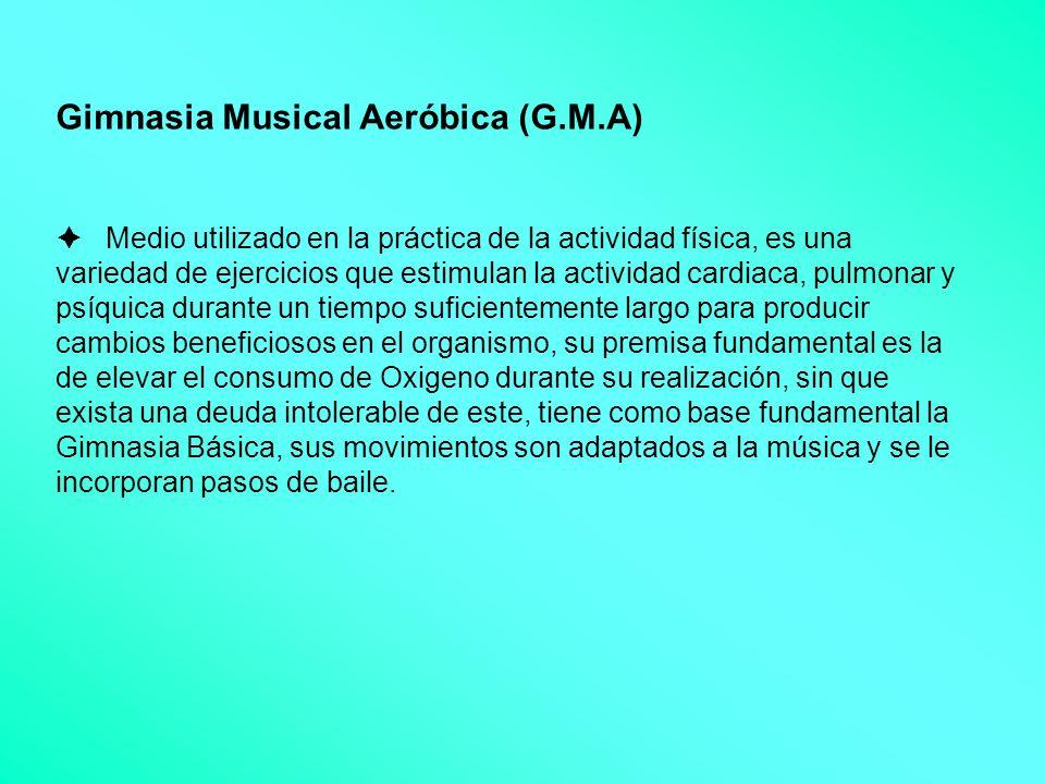 Gimnasia Musical Aeróbica (G.M.A) Medio utilizado en la práctica de la actividad física, es una variedad de ejercicios que estimulan la actividad card