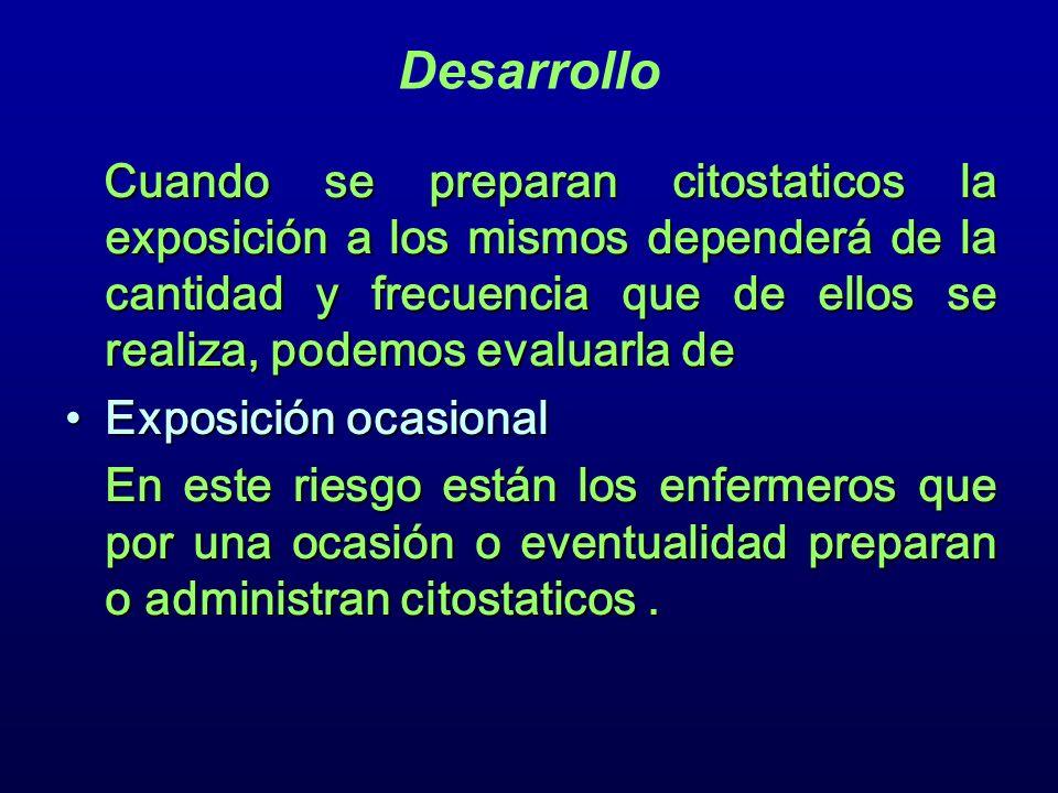 Desarrollo Cuando se preparan citostaticos la exposición a los mismos dependerá de la cantidad y frecuencia que de ellos se realiza, podemos evaluarla