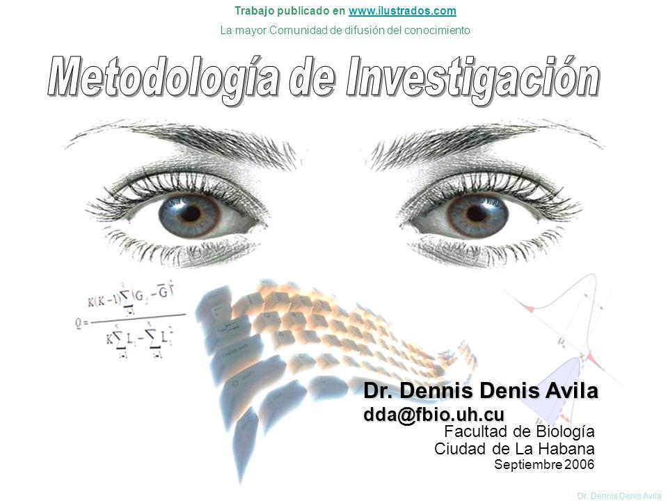 I Metodología de Investigación Científica Dr. Dennis Denis Avila Dr. Dennis Denis Avila dda@fbio.uh.cu Facultad de Biología Ciudad de La Habana Septie