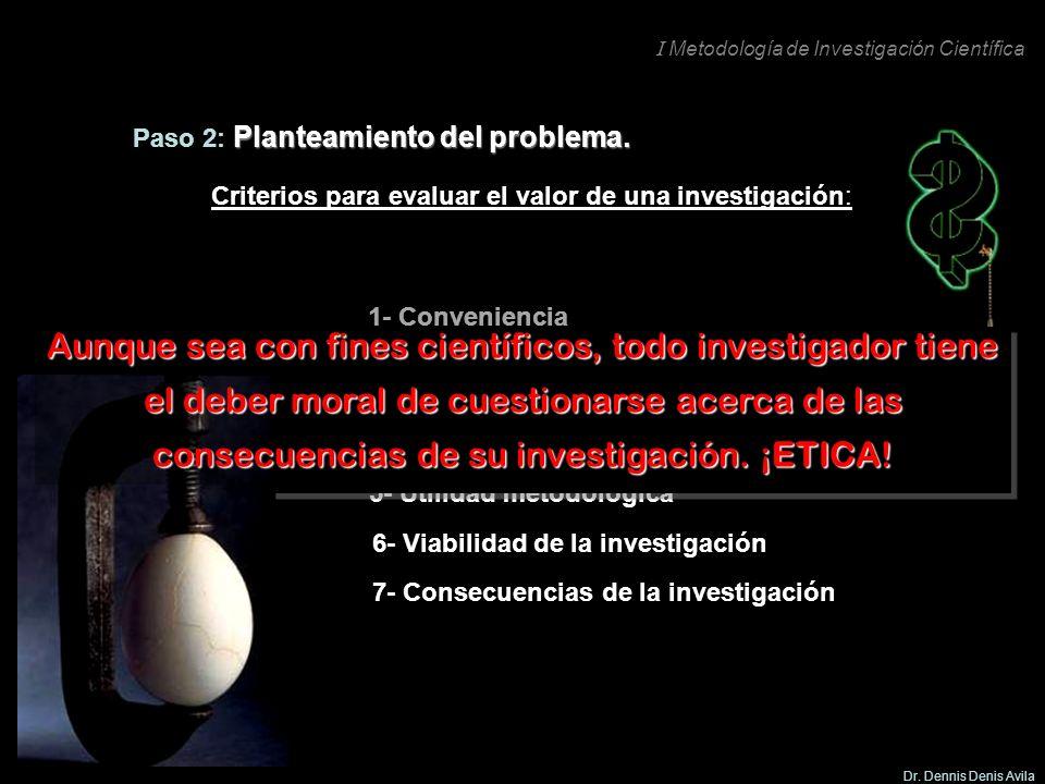 I Metodología de Investigación Científica Dr. Dennis Denis Avila 1- Conveniencia 2- Relevancia social 3- Implicaciones prácticas 4- Valor teórico 5- U